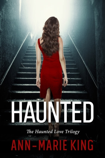Haunted (The Haunted Love Trilogy Books 1-3) ebook by Ann-Marie King