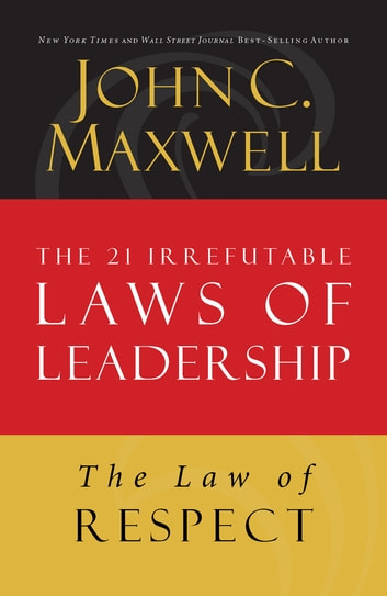 The Law of Respect - Lesson 7 from The 21 Irrefutable Laws of Leadership ebook by John Maxwell