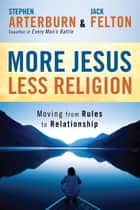 More Jesus, Less Religion - Moving from Rules to Relationship eBook by Stephen Arterburn, Jack Felton