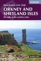 Walking on the Orkney and Shetland Isles ebook by Graham Uney