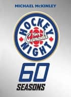 Hockey Night in Canada - 60 Seasons ebook by Michael McKinley