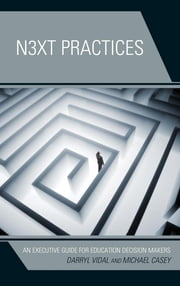 Next Practices - An Executive Guide for Education Decision Makers ebook by Darryl Vidal,Michael Casey