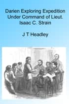 Darien Exploring Expedition - Under Command of Lieut. Isaac C. Strain ebook by J T Headley