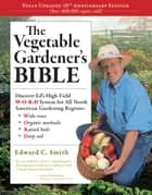 The Vegetable Gardener's Bible, 2nd Edition ebook by Edward C. Smith
