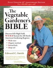 The Vegetable Gardener's Bible, 2nd Edition - Discover Ed's High-Yield W-O-R-D System for All North American Gardening Regions: Wide Rows, Organic Methods, Raised Beds, Deep Soil ebook by Kobo.Web.Store.Products.Fields.ContributorFieldViewModel