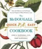 The McDougall Quick and Easy Cookbook - Over 300 Delicious Low-Fat Recipes You Can Prepare in Fifteen Minutes or Less ebook by John A. McDougall, Mary McDougall