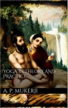 Yoga in Theory and Practice ebook by A.p. Mukerji