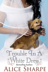 Trouble in a White Dress ebook by Alice Sharpe