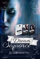 Dream Sequence (Dream Series books 1-3) ebook by J.J. DiBenedetto