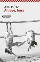 Altrove, forse ebook by Amos Oz, Elena Loewenthal