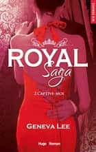 Royal Saga - tome 2 Captive-moi ebook by Geneva Lee, Claire Sarradel