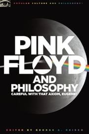 Pink Floyd and Philosophy - Careful with that Axiom, Eugene! ebook by George A. Reisch