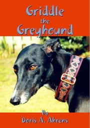 Griddle the Greyhound ebook by Ahrens,Doris A.