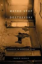 Metro Stop Dostoevsky ebook by Ingrid Bengis