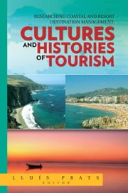 Researching Coastal and Resort Destination Management: Cultures and Histories of Tourism ebook by Lluís Prats