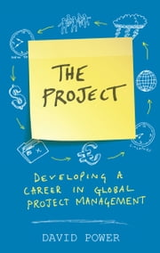 The Project: Developing a Career in Global Project Management ebook by David Power