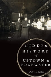 Hidden History of Uptown and Edgewater ebook by Patrick Butler