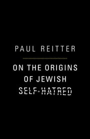 On the Origins of Jewish Self-Hatred ebook by Paul Reitter