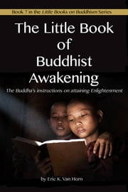 The Little Book of Buddhist Awakening ebook by Eric Van Horn