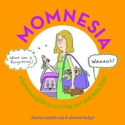 Momnesia - A Humorous Guide to Surviving Your Post-Baby Brain ebook by Shannon Payette Seip,Adrienne Hedger