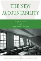 The New Accountability - High Schools and High-Stakes Testing ebook by Martin Carnoy, Richard Elmore, Leslie Siskin