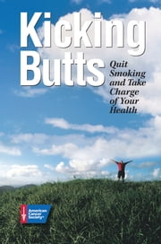 Kicking Butts - Quit Smoking and Take Charge of Your Health ebook by American Cancer Society