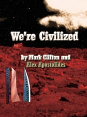 We're Civilized ebook by Mark Clifton and Alex Apostolides