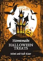 Homemade Halloween Treats ebook by Mimi Riser