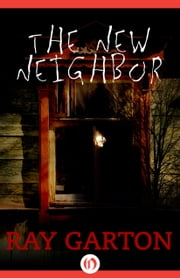 The New Neighbor ebook by Ray Garton