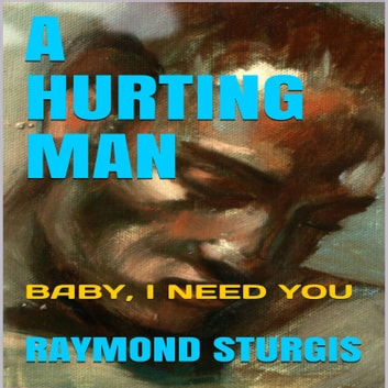A Hurting Man Baby I Need You Audiobook By Raymond Sturgis