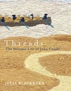 Threads - The Delicate Life of John Craske ebook by Julia Blackburn