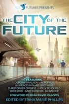 SciFutures Presents The City of the Future ebook by SciFutures, Deborah Walker, Ari Popper,...