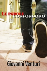 Le parole confondono ebook by Giovanni Venturi