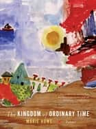 The Kingdom of Ordinary Time: Poems ebook by Marie Howe