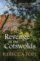 Revenge in the Cotswolds - Bad blood trickles through the Cotswold countryside ebook by Rebecca Tope