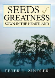 SEEDS OF GREATNESS SOWN IN THE HEARTLAND ebook by Peter Zindler