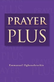 Prayer Plus ebook by Emmanuel Oghenebrorhie