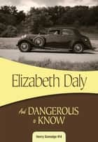And Dangerous to Know ebook by Elizabeth Daly