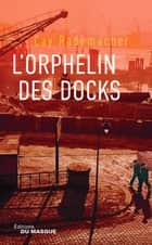 L'Orphelin des docks - Tome 2 ebook by Cay Rademacher