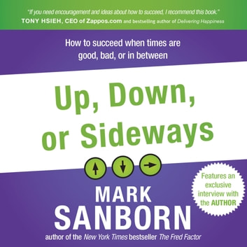 Up, Down, or Sideways - How to Succeed When Times Are Good, Bad, or In Between audiobook by Mark Sanborn