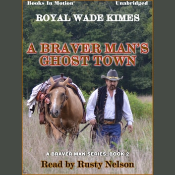 A Braver Man's Ghost Town audiobook by Royal Wade Kimes