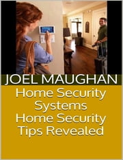 Home Security Systems: Home Security Tips Revealed ebook by Joel Maughan