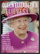 Queen Elizabeth II Believes - Queen Elizabeth II Quotes And Believes - Learn to know better this very unique ruler ebook by