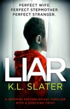 Liar - A gripping psychological thriller with a shocking twist ebook by
