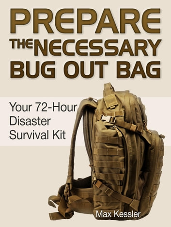 Prepare The Necessary Bug Out Bag Your 72 Hour Disaster Survival Kit Ebook By
