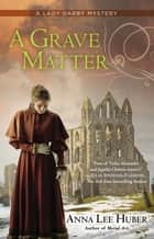 A Grave Matter eBook by Anna Lee Huber