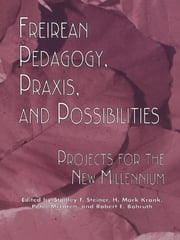 Freireian Pedagogy, Praxis, and Possibilities - Projects for the New Millennium ebook by Stanley S. Steiner,H. Mark Krank,Robert E. Bahruth,Peter McLaren,Stanley F. Steiner,H. Mark Krank,Peter McLaren,Robert E. Bahruth