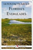 14 Fun Facts About Florida's Everglades: A 15-Minute Book ebook by Jeannie Meekins