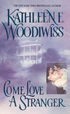 Come Love a Stranger ebook by Kathleen E. Woodiwiss