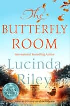 The Butterfly Room - The Richard & Judy Book Club Pick Full of Twists and Turns, Family Secrets and a Lot of Heart ebook by Lucinda Riley